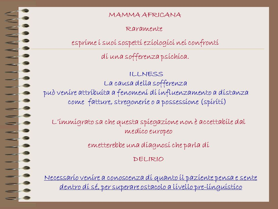 MAMMA AFRICANA Raramente esprime i suoi sospetti eziologici nei confronti di una sofferenza psichica. ILLNESS La causa della sofferenza può venire att