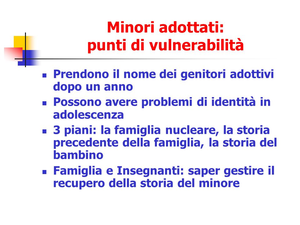 Minori adottati: punti di vulnerabilità Prendono il nome dei genitori adottivi dopo un anno Possono avere problemi di identità in adolescenza 3 piani: