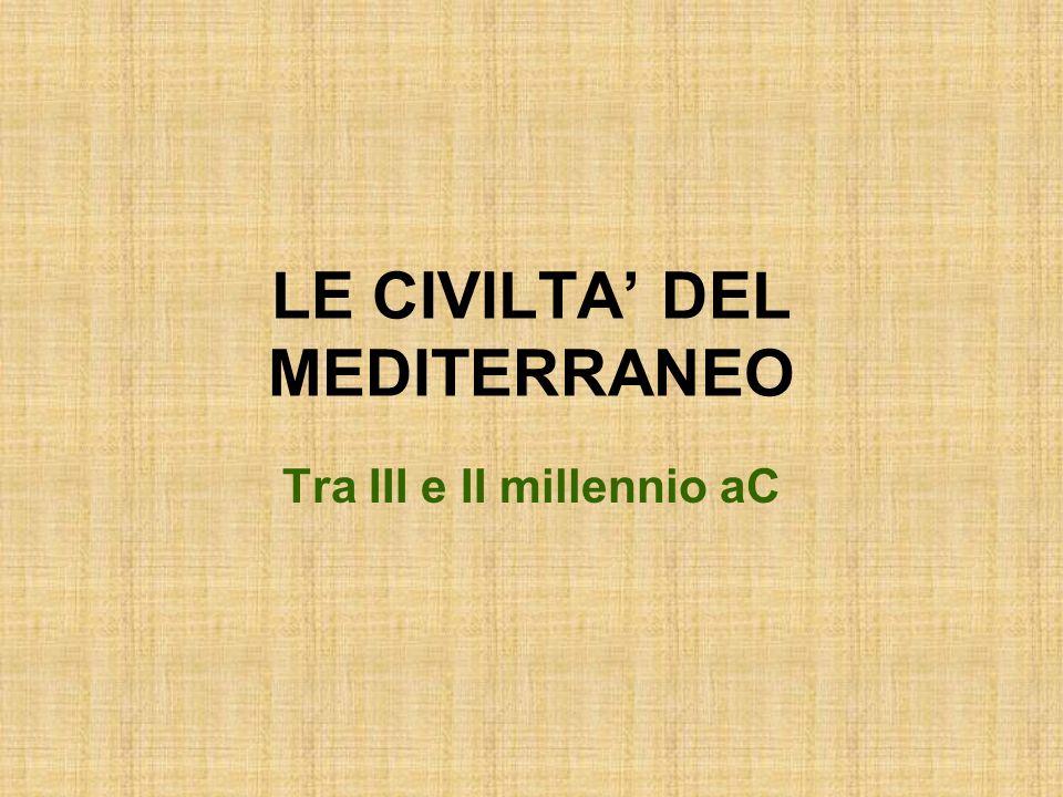 LE CIVILTA DEL MEDITERRANEO Tra III e II millennio aC