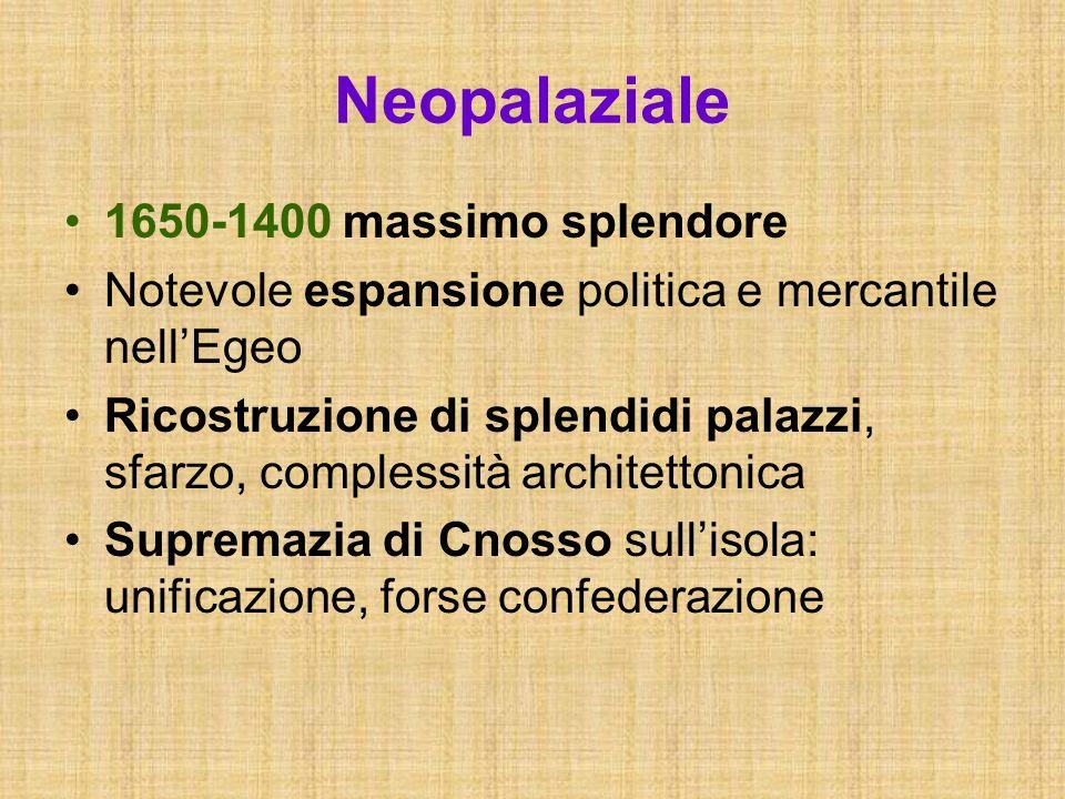Neopalaziale 1650-1400 massimo splendore Notevole espansione politica e mercantile nellEgeo Ricostruzione di splendidi palazzi, sfarzo, complessità ar
