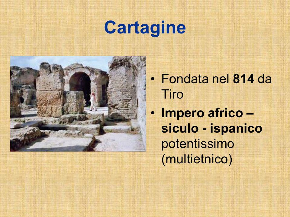 Cartagine Fondata nel 814 da Tiro Impero africo – siculo - ispanico potentissimo (multietnico)