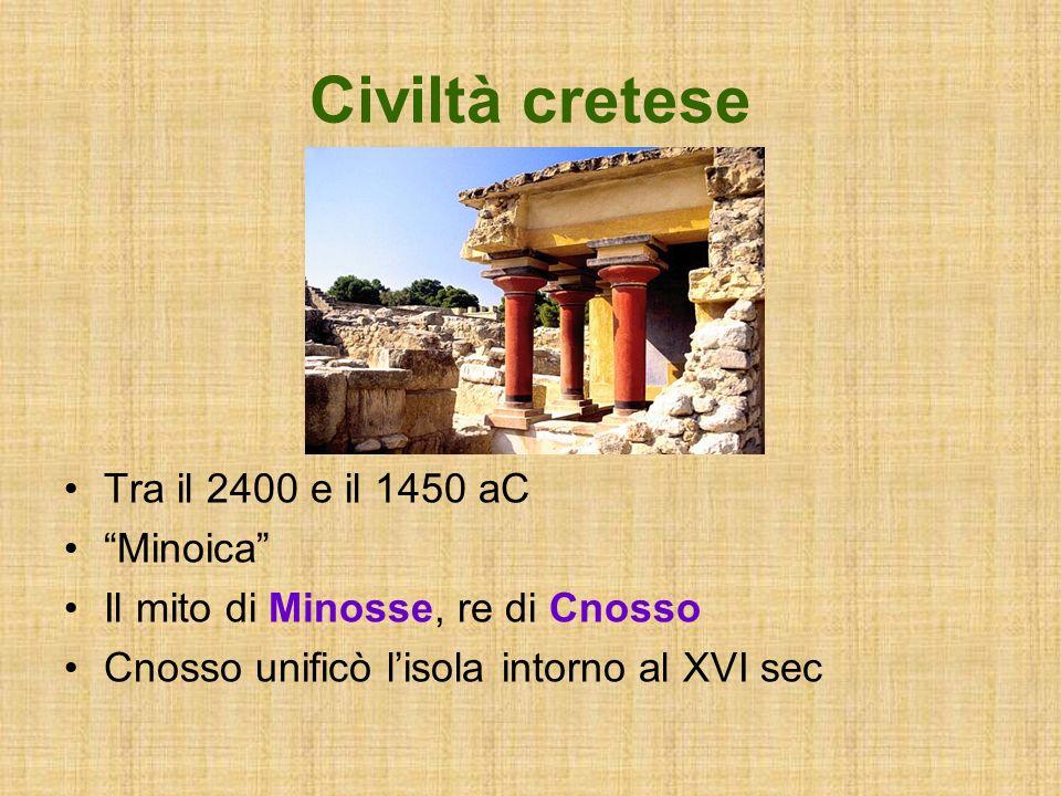 Civiltà cretese Tra il 2400 e il 1450 aC Minoica Il mito di Minosse, re di Cnosso Cnosso unificò lisola intorno al XVI sec