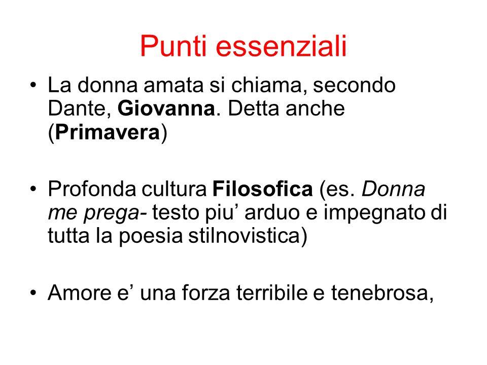 Punti essenziali La donna amata si chiama, secondo Dante, Giovanna. Detta anche (Primavera) Profonda cultura Filosofica (es. Donna me prega- testo piu