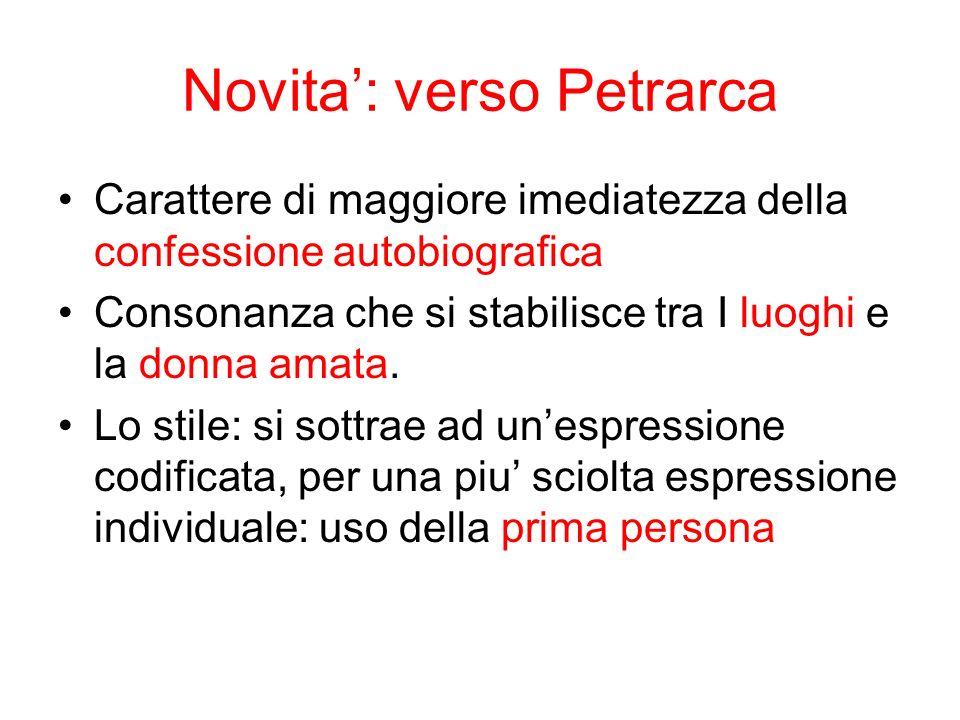 Novita: verso Petrarca Carattere di maggiore imediatezza della confessione autobiografica Consonanza che si stabilisce tra I luoghi e la donna amata.