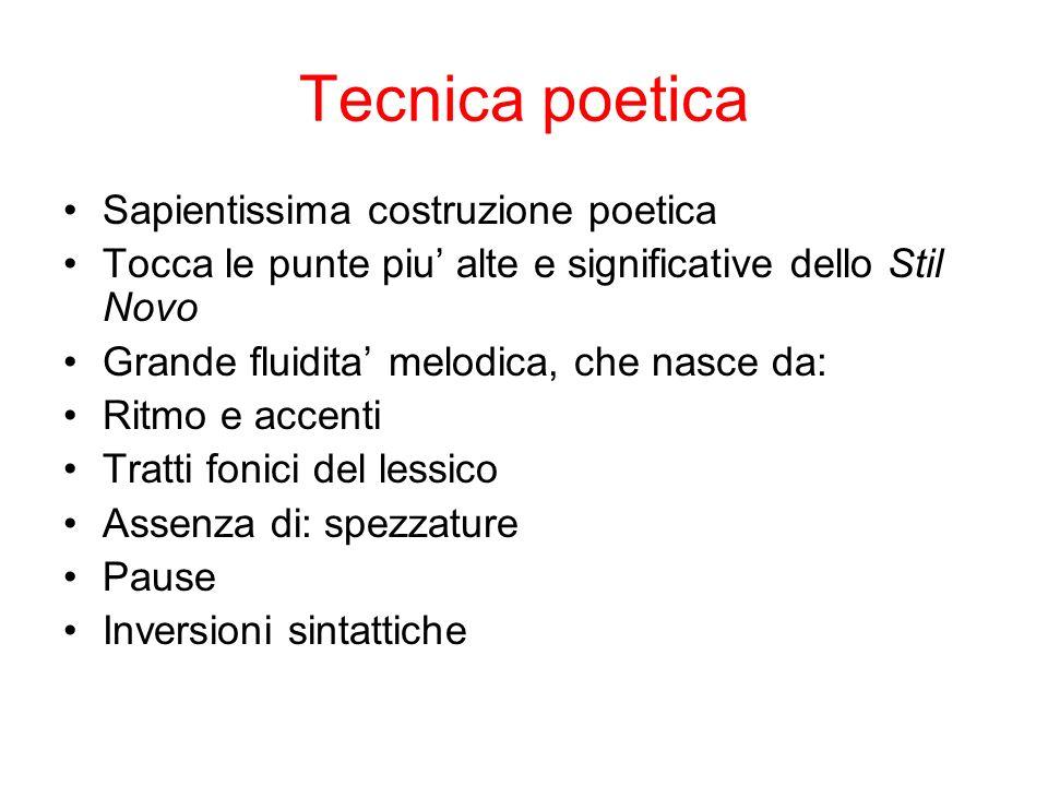 Tecnica poetica Sapientissima costruzione poetica Tocca le punte piu alte e significative dello Stil Novo Grande fluidita melodica, che nasce da: Ritm
