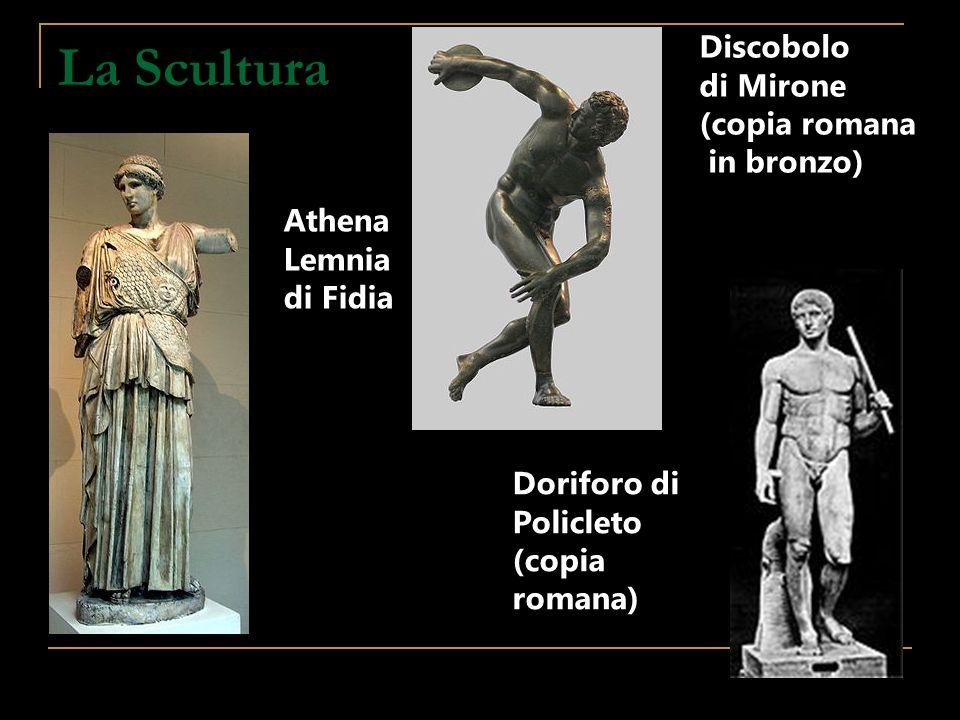 La Scultura Athena Lemnia di Fidia Discobolo di Mirone (copia romana in bronzo) Doriforo di Policleto (copia romana)