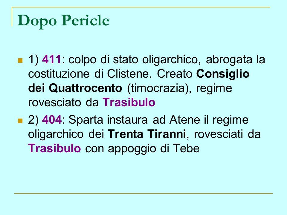 Dopo Pericle 1) 411: colpo di stato oligarchico, abrogata la costituzione di Clistene. Creato Consiglio dei Quattrocento (timocrazia), regime rovescia