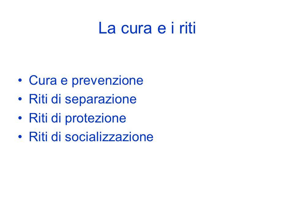 La cura e i riti Cura e prevenzione Riti di separazione Riti di protezione Riti di socializzazione