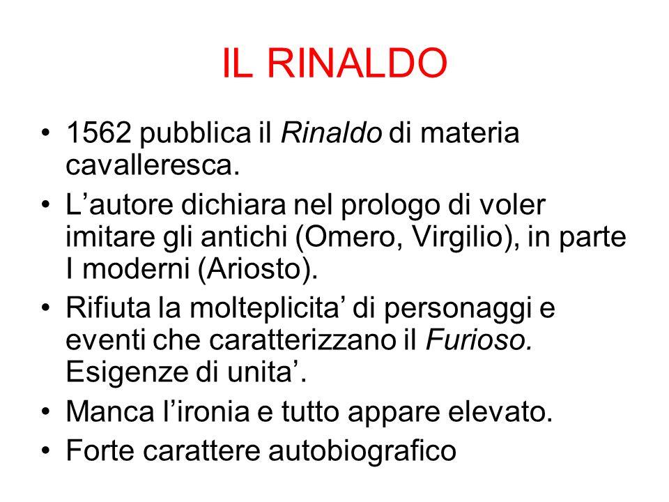 IL RINALDO 1562 pubblica il Rinaldo di materia cavalleresca. Lautore dichiara nel prologo di voler imitare gli antichi (Omero, Virgilio), in parte I m
