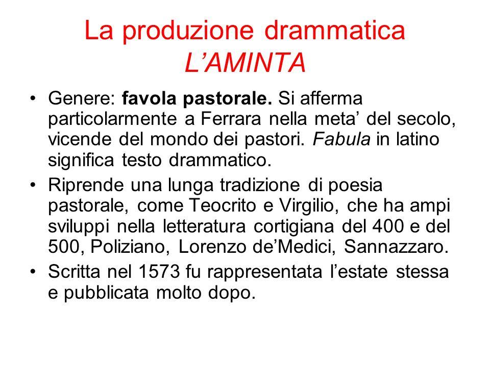 La produzione drammatica LAMINTA Genere: favola pastorale. Si afferma particolarmente a Ferrara nella meta del secolo, vicende del mondo dei pastori.