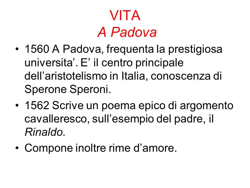VITA A Padova 1560 A Padova, frequenta la prestigiosa universita.