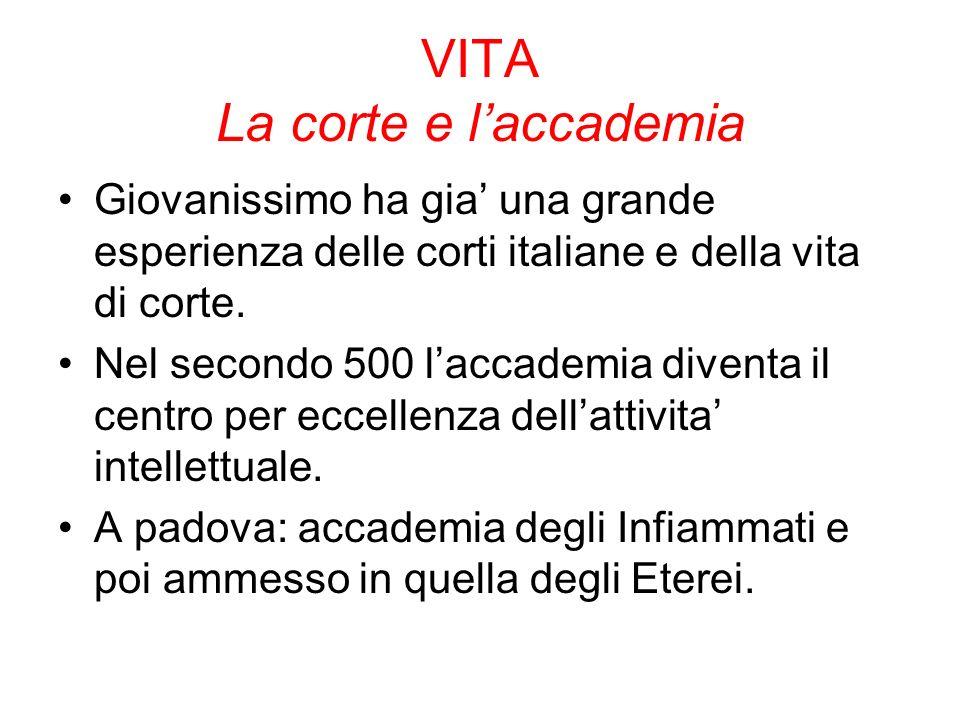 VITA La corte e laccademia Giovanissimo ha gia una grande esperienza delle corti italiane e della vita di corte. Nel secondo 500 laccademia diventa il
