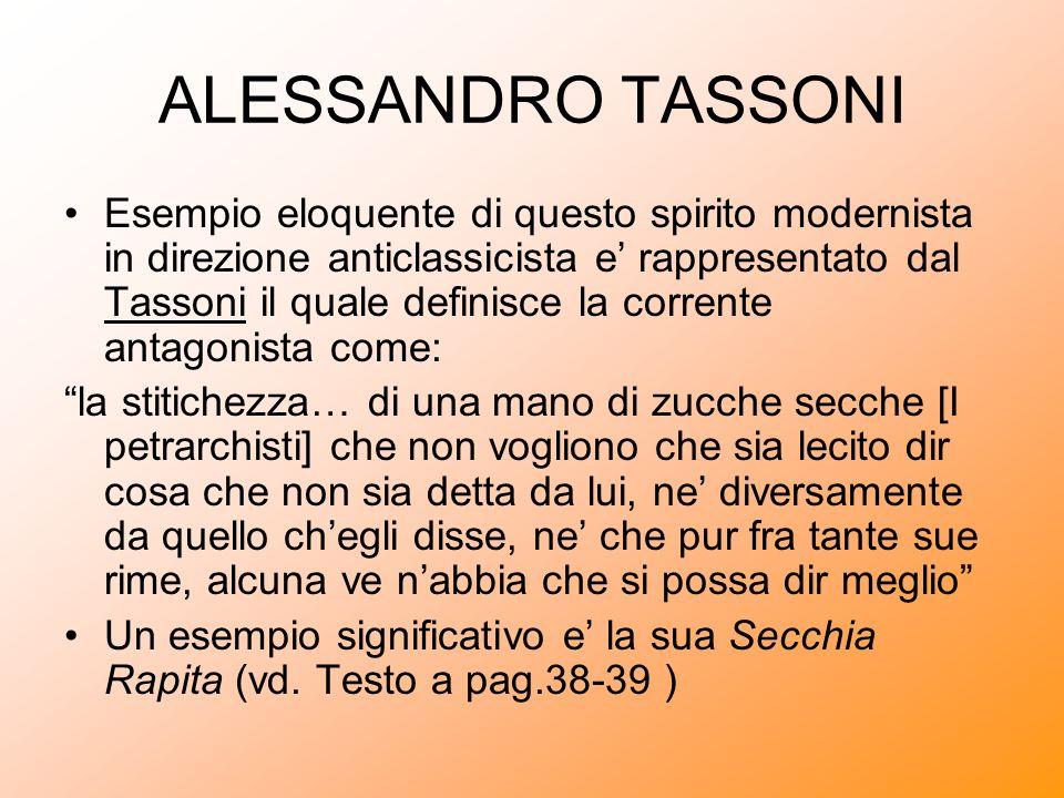 ALESSANDRO TASSONI Esempio eloquente di questo spirito modernista in direzione anticlassicista e rappresentato dal Tassoni il quale definisce la corre