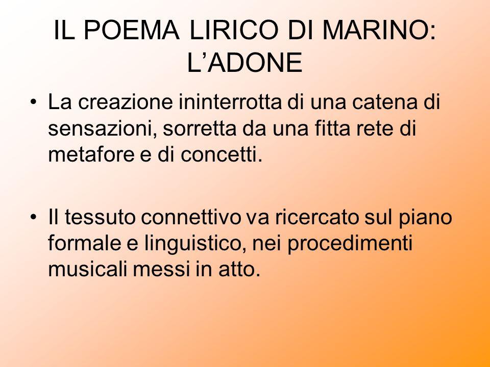 IL POEMA LIRICO DI MARINO: LADONE La creazione ininterrotta di una catena di sensazioni, sorretta da una fitta rete di metafore e di concetti. Il tess