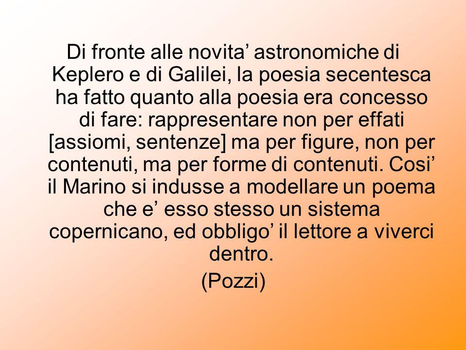 Di fronte alle novita astronomiche di Keplero e di Galilei, la poesia secentesca ha fatto quanto alla poesia era concesso di fare: rappresentare non p