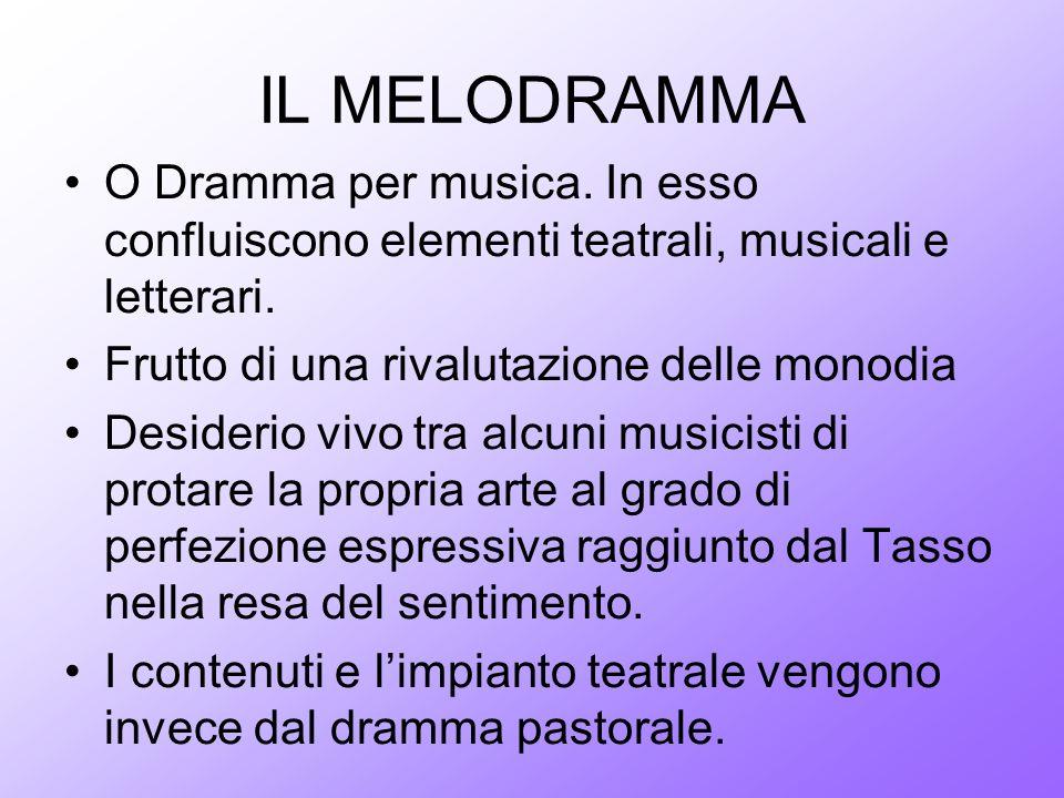 IL MELODRAMMA O Dramma per musica. In esso confluiscono elementi teatrali, musicali e letterari. Frutto di una rivalutazione delle monodia Desiderio v