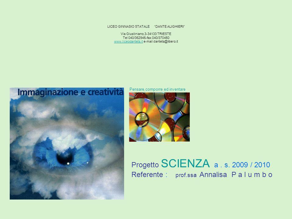 LICEO GINNASIO STATALE DANTE ALIGHIERI Via Giustiniano,3-34133 TRIESTE Tel 040/362945-fax 040/370450 www.liceodantets.it e-mail dantets@libero.it www.liceodantets.it Progetto SCIENZA a.