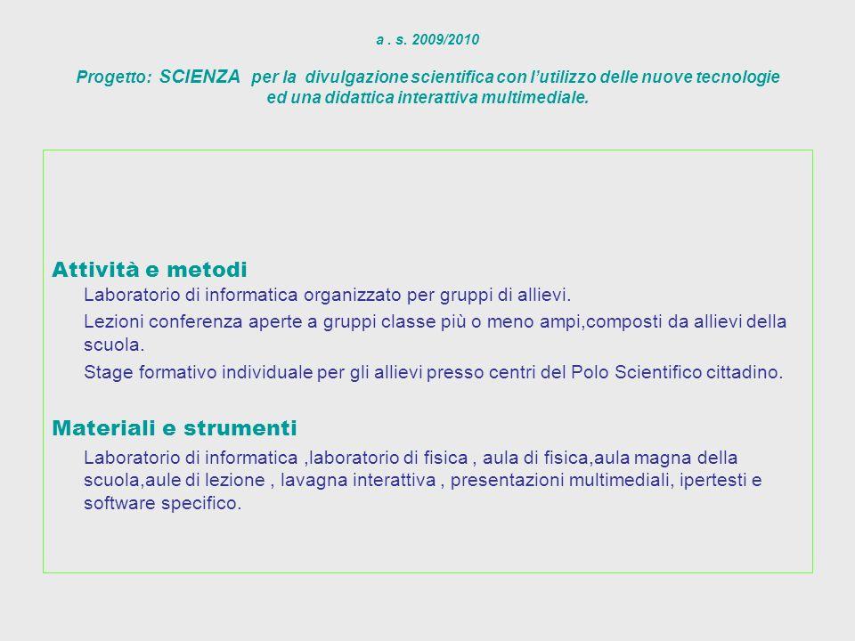 a. s. 2009/2010 Progetto: SCIENZA per la divulgazione scientifica con lutilizzo delle nuove tecnologie ed una didattica interattiva multimediale. Atti