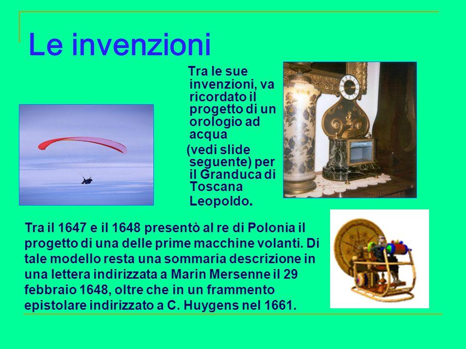 Le invenzioni Tra le sue invenzioni, va ricordato il progetto di un orologio ad acqua (vedi slide seguente) per il Granduca di Toscana Leopoldo. Tra i