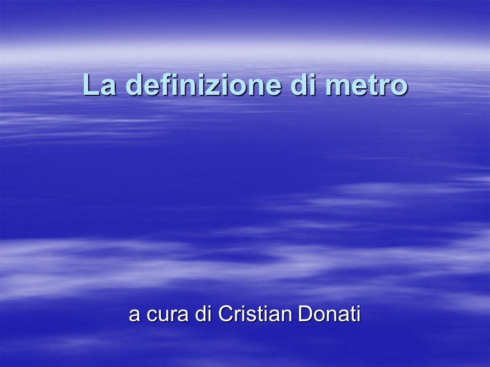 La definizione di metro a cura di Cristian Donati