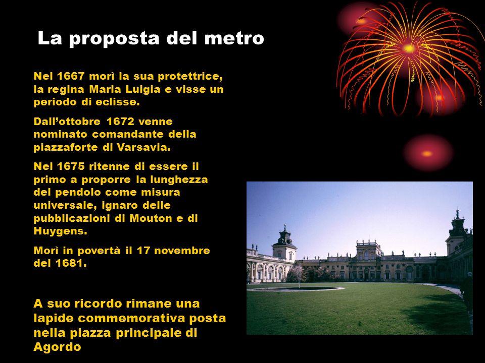 La proposta del metro Nel 1667 morì la sua protettrice, la regina Maria Luigia e visse un periodo di eclisse. Dallottobre 1672 venne nominato comandan