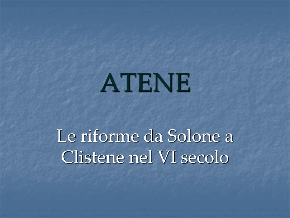 ATENE Le riforme da Solone a Clistene nel VI secolo