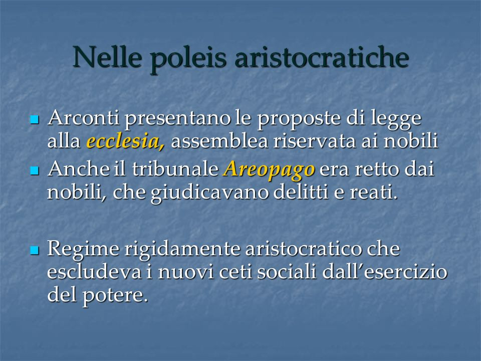 Nelle poleis aristocratiche Arconti presentano le proposte di legge alla ecclesia, assemblea riservata ai nobili Arconti presentano le proposte di leg