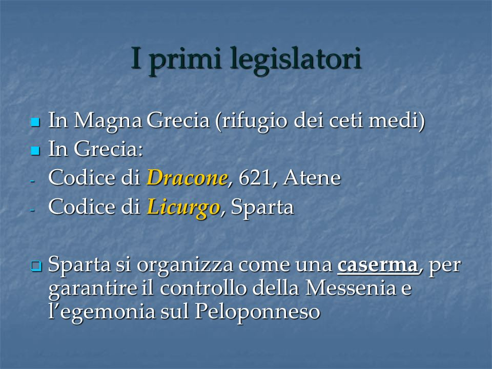 I primi legislatori In Magna Grecia (rifugio dei ceti medi) In Magna Grecia (rifugio dei ceti medi) In Grecia: In Grecia: - Codice di Dracone, 621, At