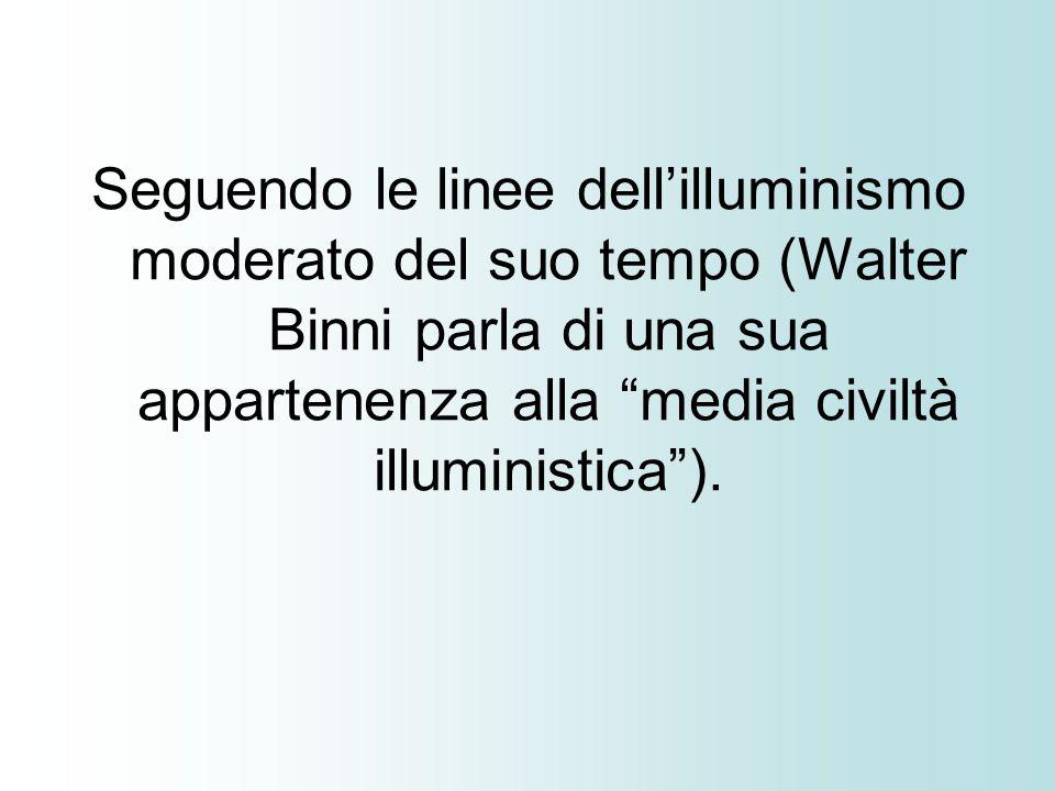 Seguendo le linee dellilluminismo moderato del suo tempo (Walter Binni parla di una sua appartenenza alla media civiltà illuministica).
