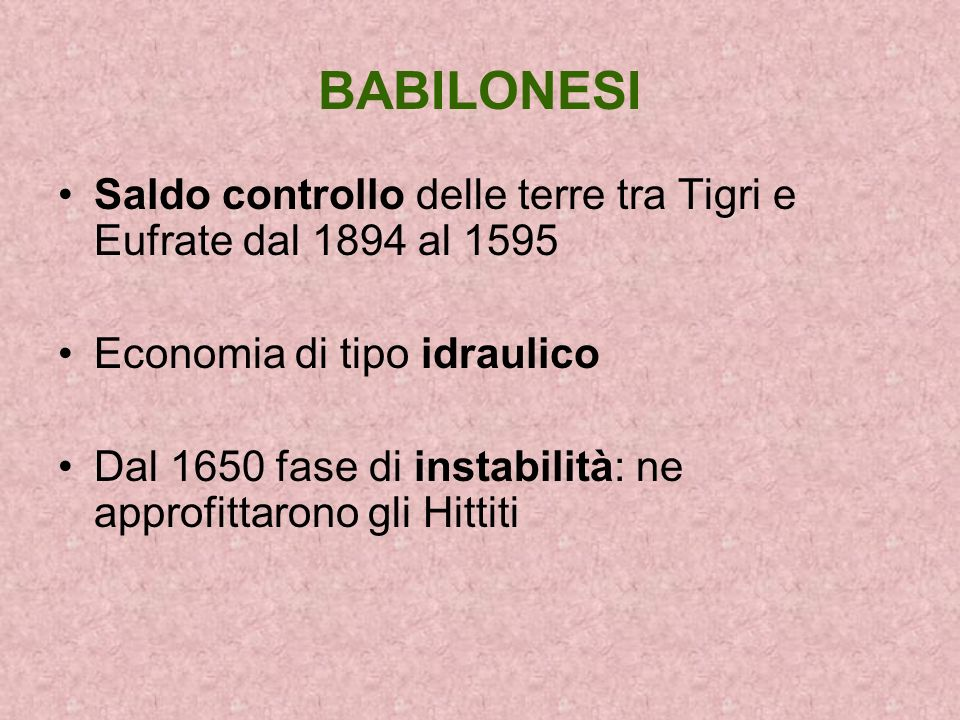 BABILONESI Saldo controllo delle terre tra Tigri e Eufrate dal 1894 al 1595 Economia di tipo idraulico Dal 1650 fase di instabilità: ne approfittarono