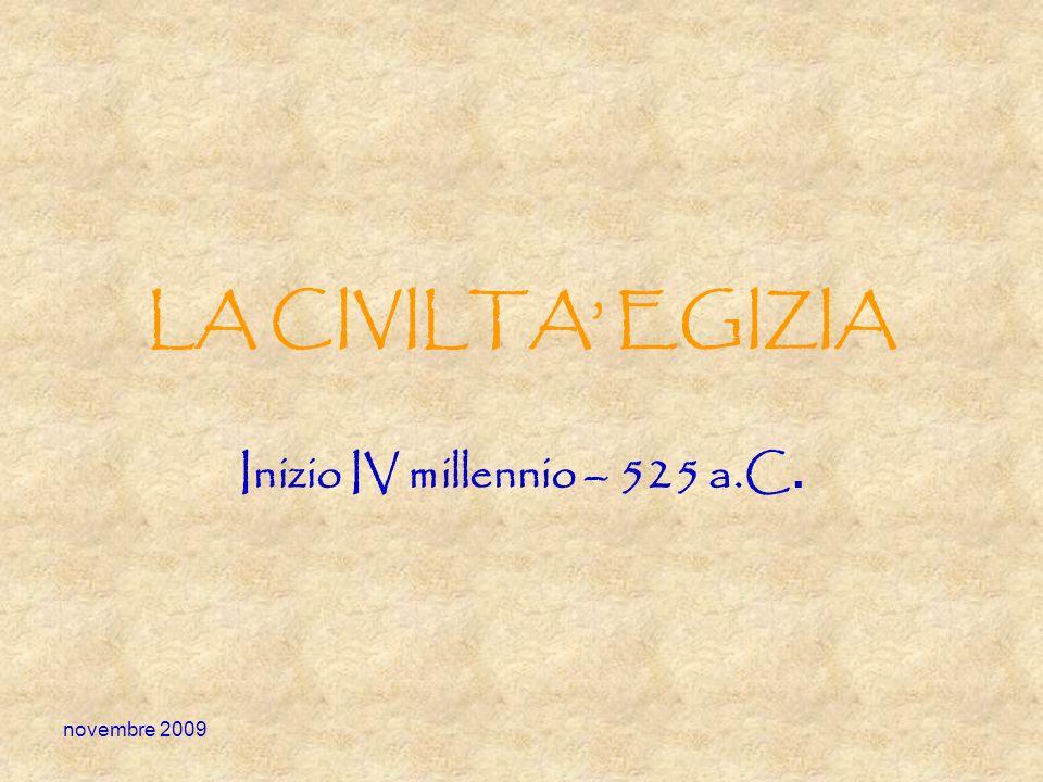 novembre 2009 LA CIVILTA EGIZIA Inizio IV millennio – 525 a.C.