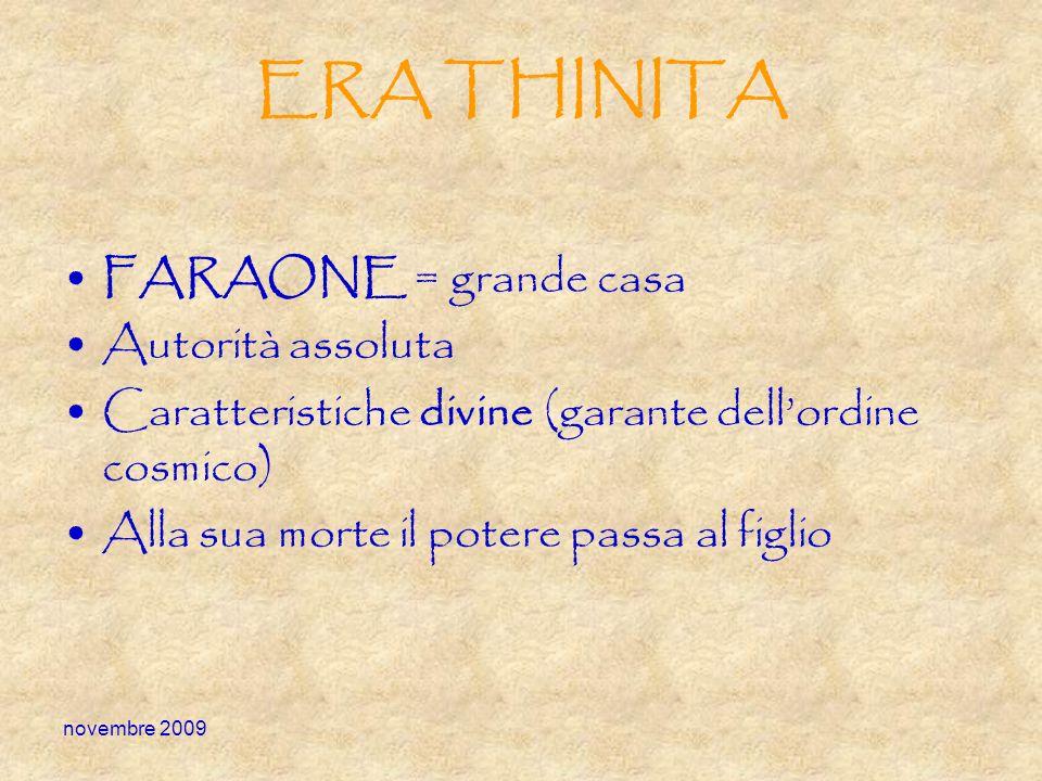 novembre 2009 ERA THINITA FARAONE = grande casa Autorità assoluta Caratteristiche divine (garante dellordine cosmico) Alla sua morte il potere passa a