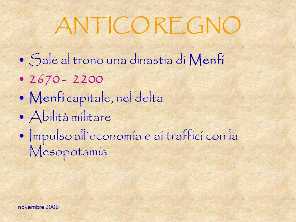 novembre 2009 ANTICO REGNO Sale al trono una dinastia di Menfi 2670 - 2200 Menfi capitale, nel delta Abilità militare Impulso alleconomia e ai traffic