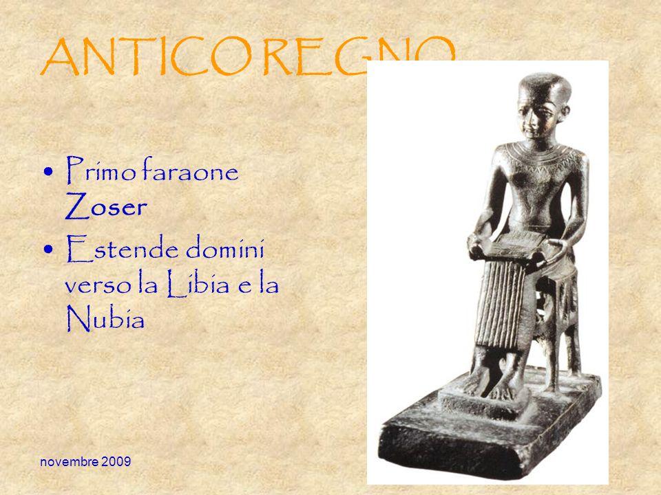 novembre 2009 ANTICO REGNO Primo faraone Zoser Estende domini verso la Libia e la Nubia