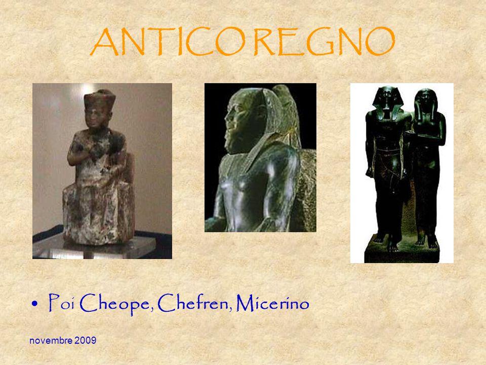 novembre 2009 ANTICO REGNO Poi Cheope, Chefren, Micerino