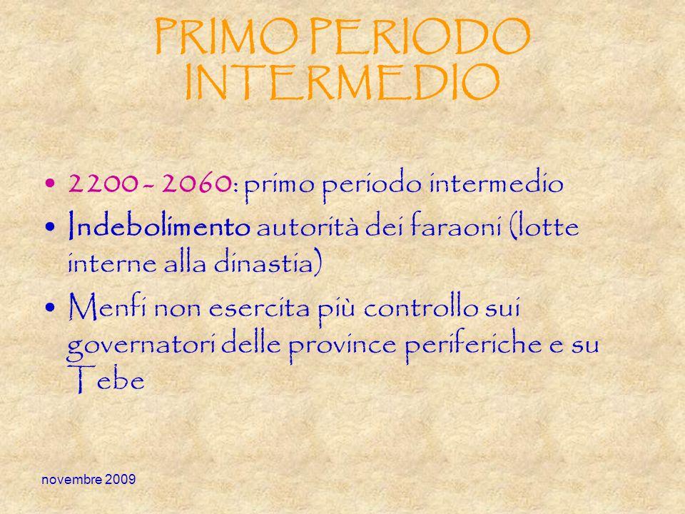 novembre 2009 PRIMO PERIODO INTERMEDIO 2200 - 2060: primo periodo intermedio Indebolimento autorità dei faraoni (lotte interne alla dinastia) Menfi no