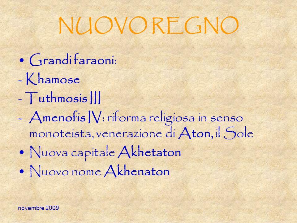 novembre 2009 NUOVO REGNO Grandi faraoni: - Khamose - Tuthmosis III -Amenofis IV: riforma religiosa in senso monoteista, venerazione di Aton, il Sole