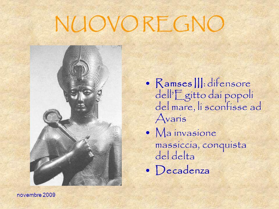 novembre 2009 NUOVO REGNO Ramses III: difensore dellEgitto dai popoli del mare, li sconfisse ad Avaris Ma invasione massiccia, conquista del delta Dec