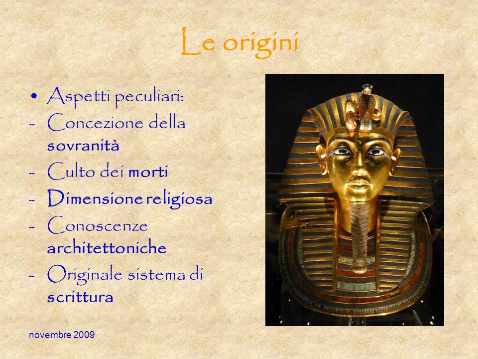 novembre 2009 Le origini Aspetti peculiari: -Concezione della sovranità -Culto dei morti -Dimensione religiosa -Conoscenze architettoniche -Originale
