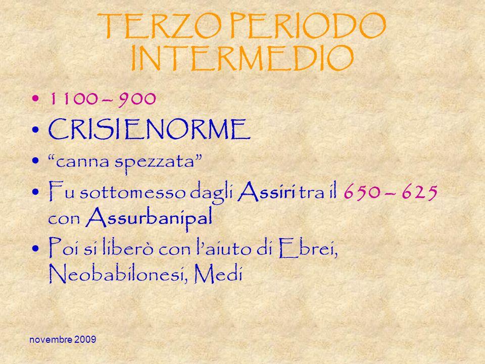 novembre 2009 TERZO PERIODO INTERMEDIO 1100 – 900 CRISI ENORME canna spezzata Fu sottomesso dagli Assiri tra il 650 – 625 con Assurbanipal Poi si libe
