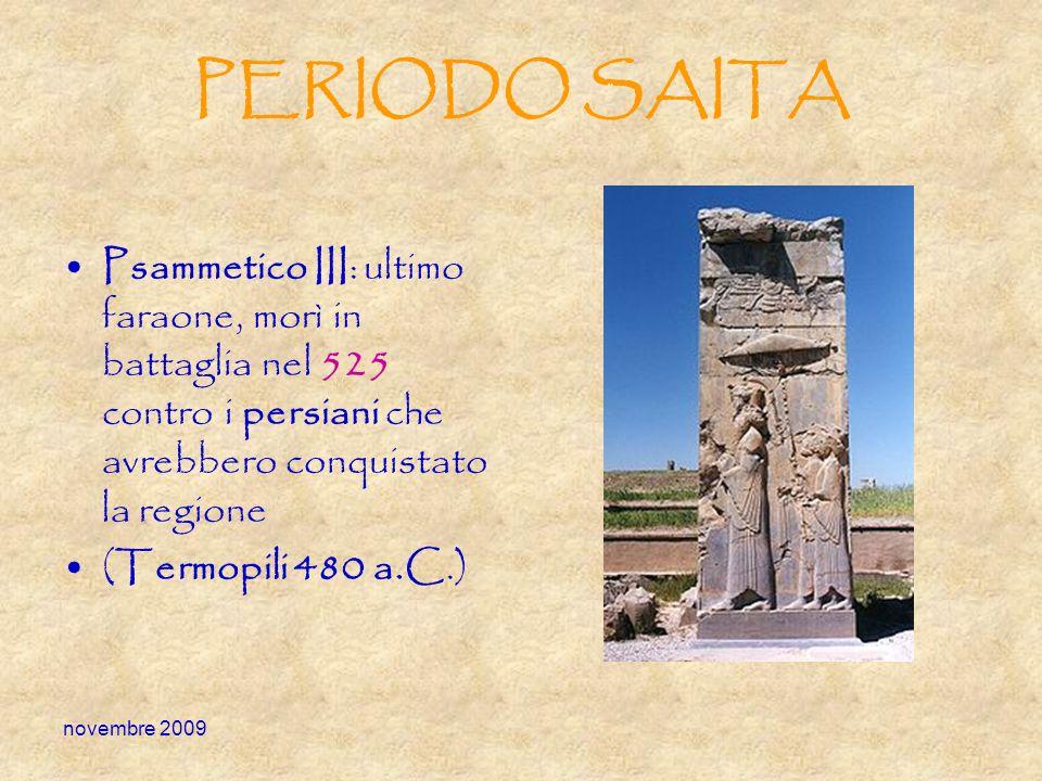 PERIODO SAITA Psammetico III: ultimo faraone, morì in battaglia nel 525 contro i persiani che avrebbero conquistato la regione (Termopili 480 a.C.)