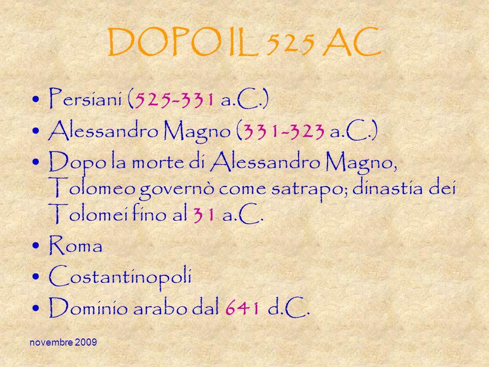 novembre 2009 DOPO IL 525 AC Persiani (525-331 a.C.) Alessandro Magno (331-323 a.C.) Dopo la morte di Alessandro Magno, Tolomeo governò come satrapo;