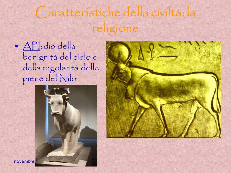 novembre 2009 Caratteristiche della civiltà: la religione API: dio della benignità del cielo e della regolarità delle piene del Nilo