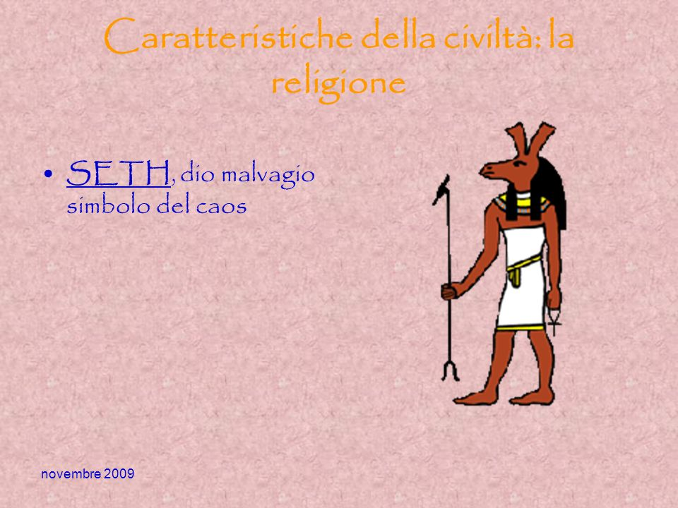 novembre 2009 Caratteristiche della civiltà: la religione SETH, dio malvagio simbolo del caos