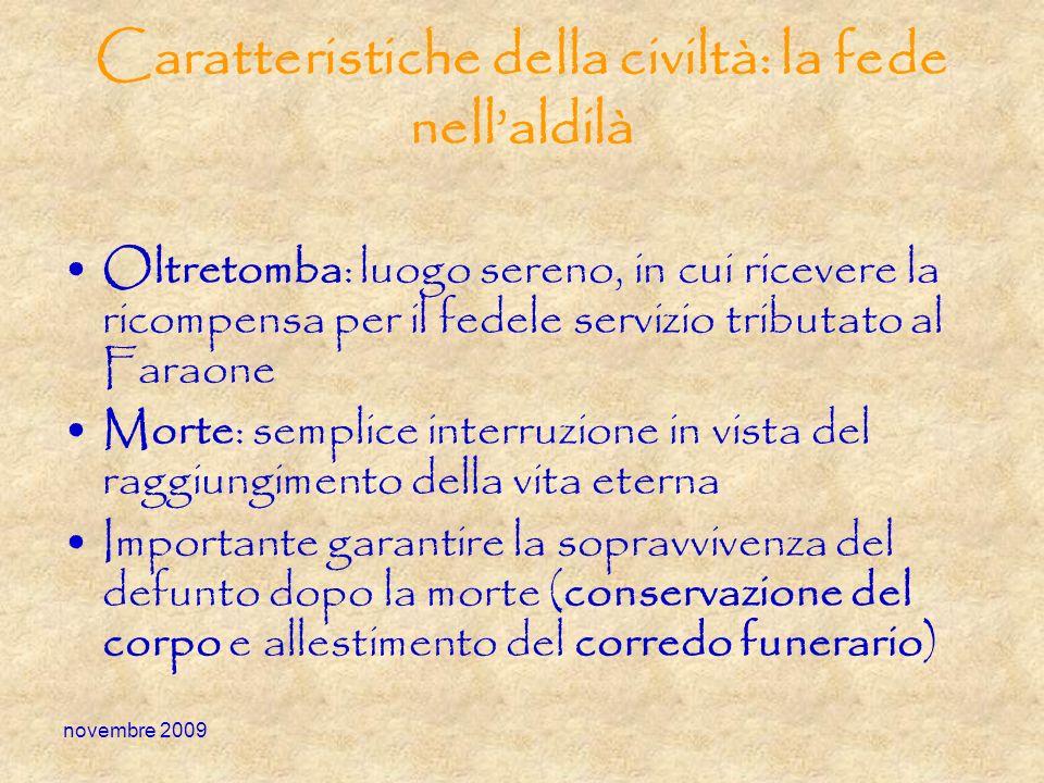 novembre 2009 Caratteristiche della civiltà: la fede nellaldilà Oltretomba: luogo sereno, in cui ricevere la ricompensa per il fedele servizio tributa