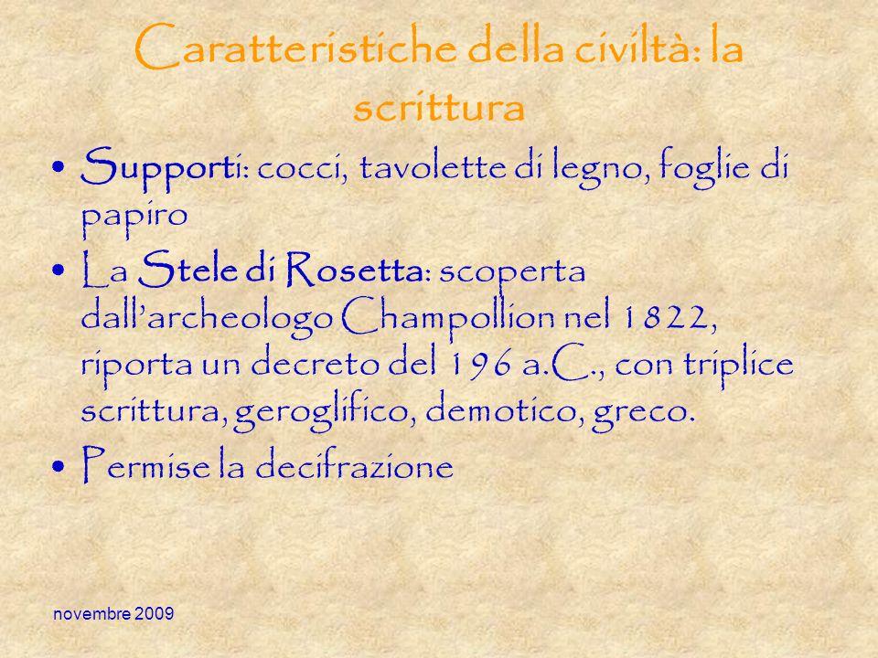 novembre 2009 Caratteristiche della civiltà: la scrittura Supporti: cocci, tavolette di legno, foglie di papiro La Stele di Rosetta: scoperta dallarch
