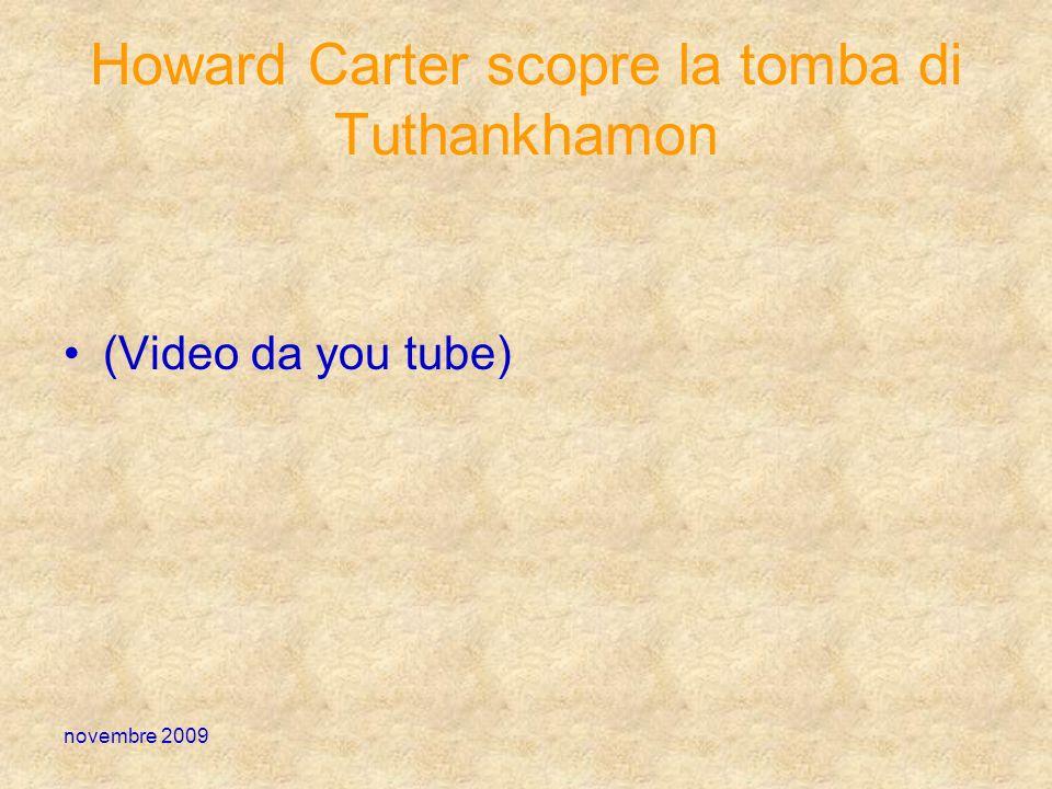 novembre 2009 Howard Carter scopre la tomba di Tuthankhamon (Video da you tube)