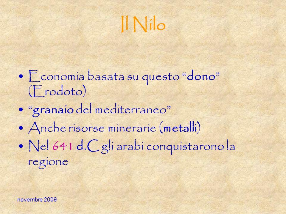 novembre 2009 Il Nilo Economia basata su questo dono (Erodoto) granaio del mediterraneo Anche risorse minerarie (metalli) Nel 641 d.C gli arabi conqui