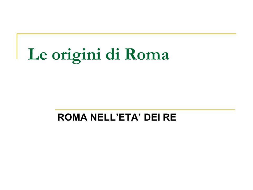 Le origini di Roma ROMA NELLETA DEI RE