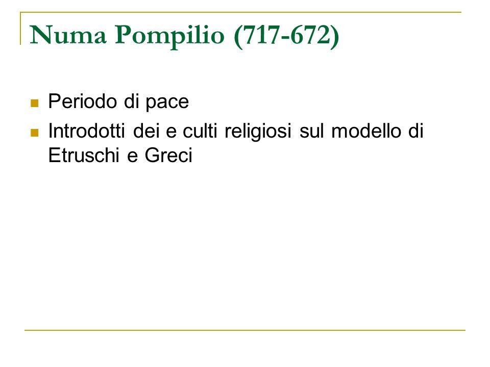 Numa Pompilio (717-672) Periodo di pace Introdotti dei e culti religiosi sul modello di Etruschi e Greci